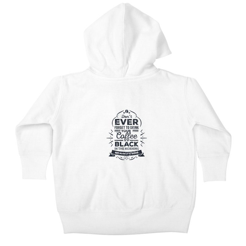 Black Coffee Mornings Kids Baby Zip-Up Hoody by To Boldly Merch