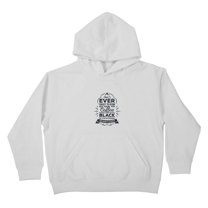 Black Coffee Mornings Kids Pullover Hoody by To Boldly Merch
