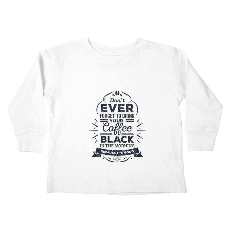 Black Coffee Mornings Kids Toddler Longsleeve T-Shirt by To Boldly Merch