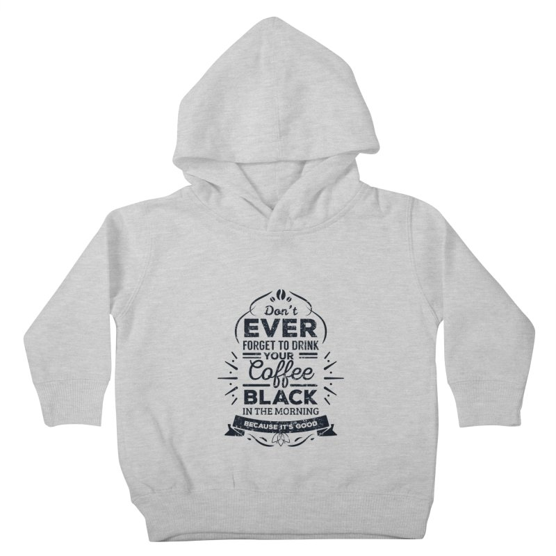 Black Coffee Mornings Kids Toddler Pullover Hoody by To Boldly Merch
