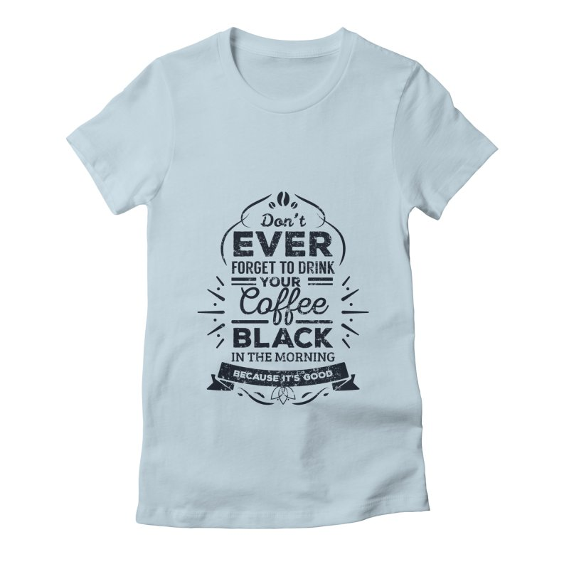 Black Coffee Mornings Women's Fitted T-Shirt by To Boldly Merch