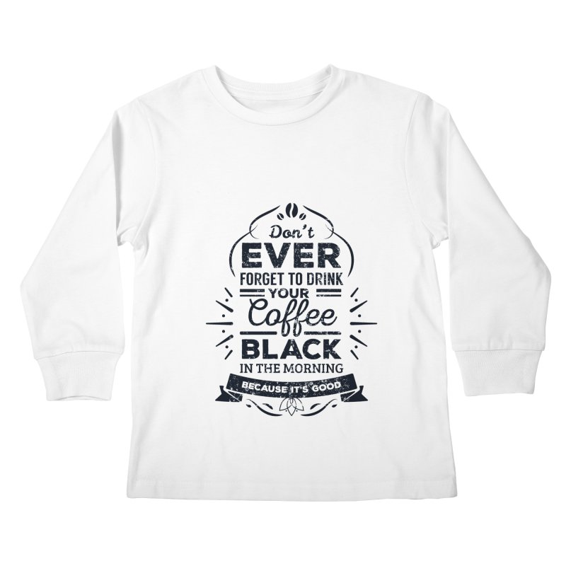 Black Coffee Mornings Kids Longsleeve T-Shirt by To Boldly Merch