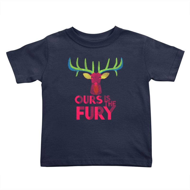 Ours Is The Fury Kids Toddler T-Shirt by Tees, prints, and more by Kiki B
