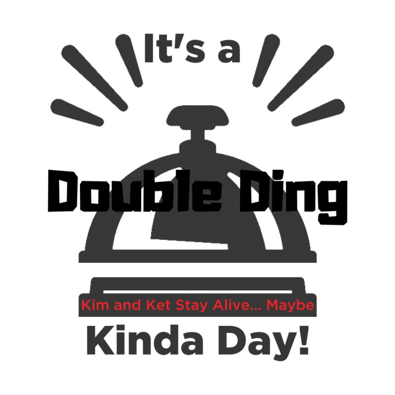 Double Ding Kinda Day Women's T-Shirt by Kim and Ket Stay Alive... Maybe Podcast