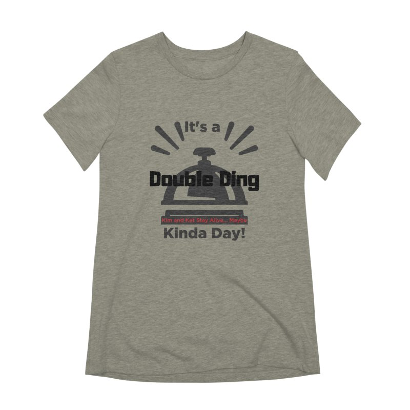 Double Ding Kinda Day Women's Extra Soft T-Shirt by Kim and Ket Stay Alive... Maybe Podcast