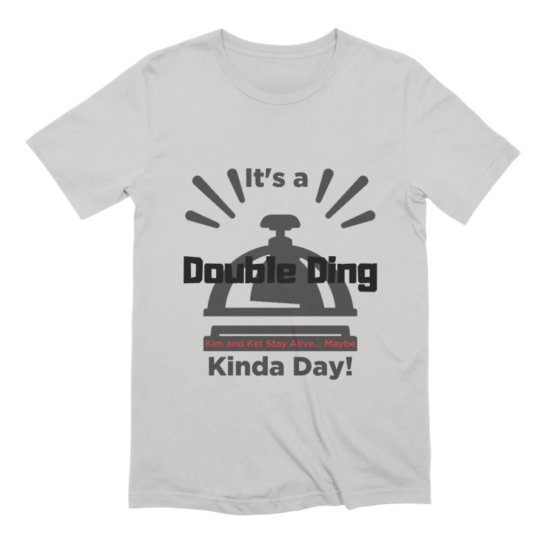 Double Ding Kinda Day Men's Extra Soft T-Shirt by Kim and Ket Stay Alive... Maybe Podcast
