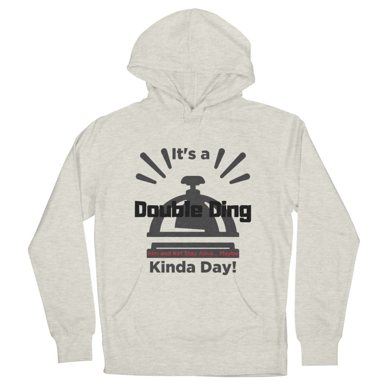 Double Ding Kinda Day Men's French Terry Pullover Hoody by Kim and Ket Stay Alive... Maybe Podcast