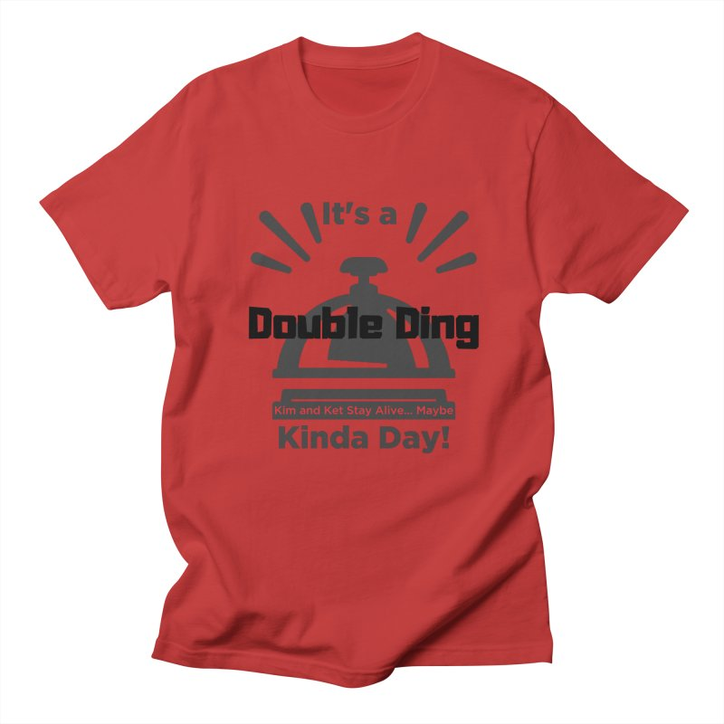 Double Ding Kinda Day Men's Regular T-Shirt by Kim and Ket Stay Alive... Maybe Podcast