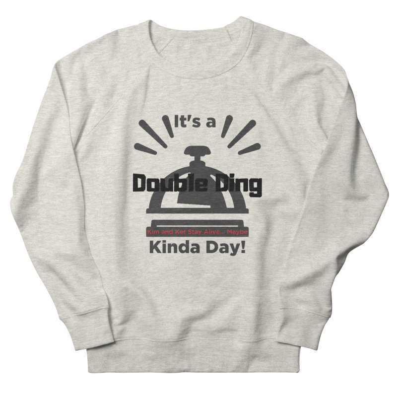 Double Ding Kinda Day Men's French Terry Sweatshirt by Kim and Ket Stay Alive... Maybe Podcast