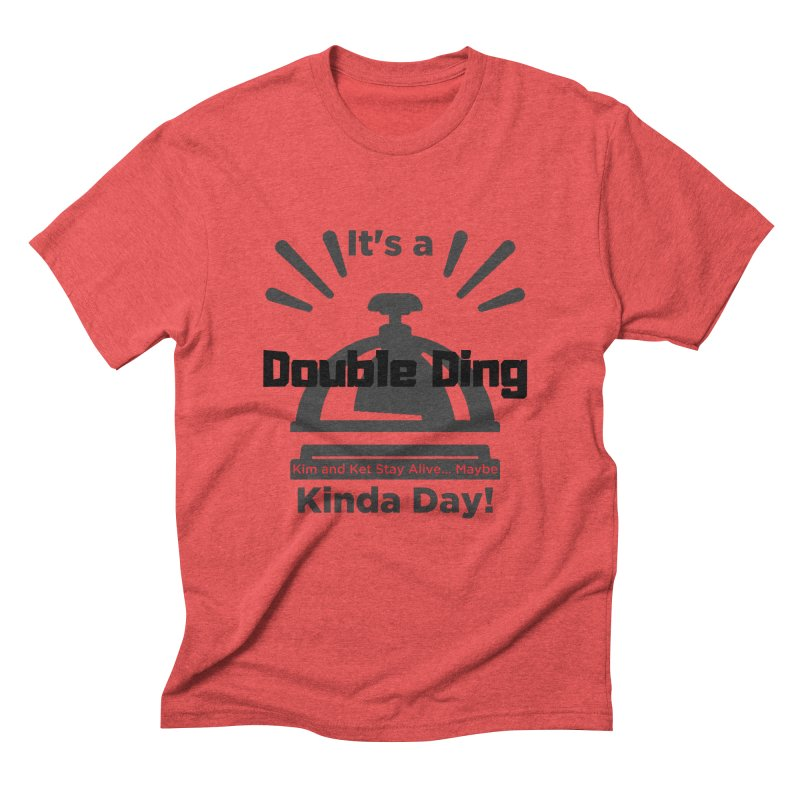 Double Ding Kinda Day Men's Triblend T-Shirt by Kim and Ket Stay Alive... Maybe Podcast