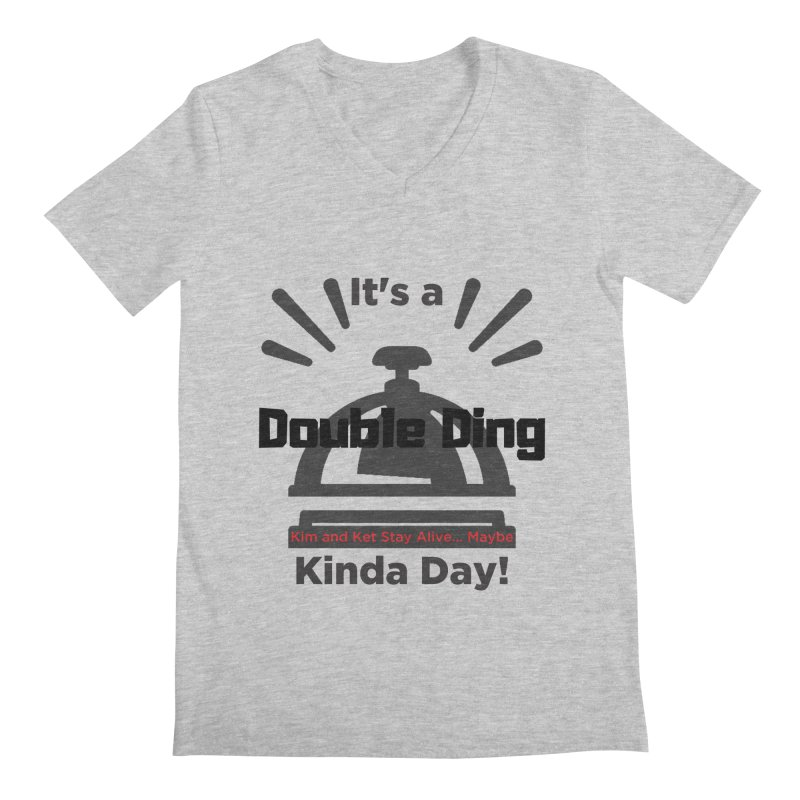 Double Ding Kinda Day Men's Regular V-Neck by Kim and Ket Stay Alive... Maybe Podcast