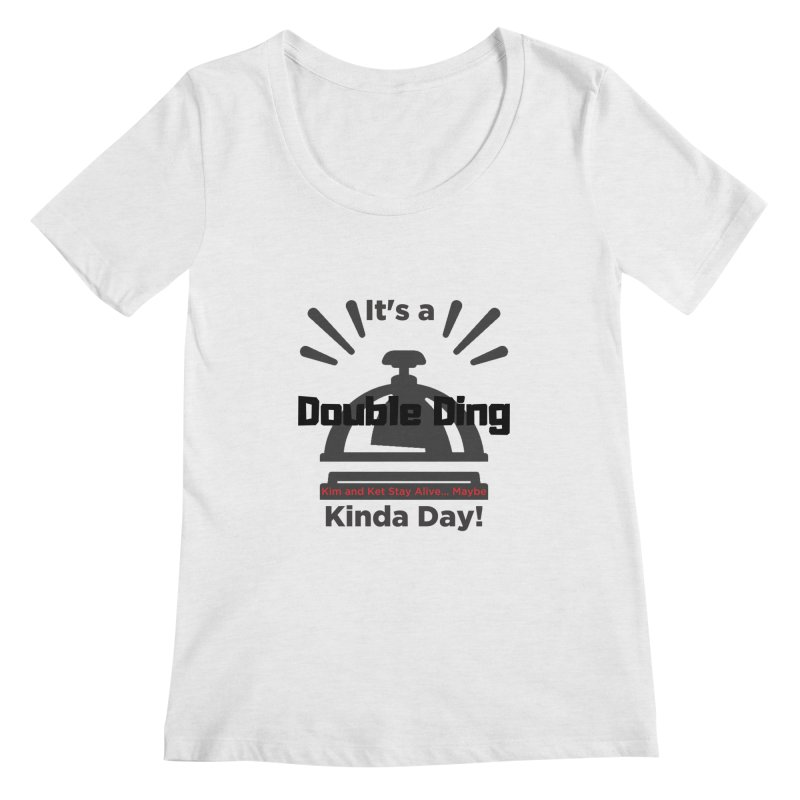 Double Ding Kinda Day Women's Regular Scoop Neck by Kim and Ket Stay Alive... Maybe Podcast