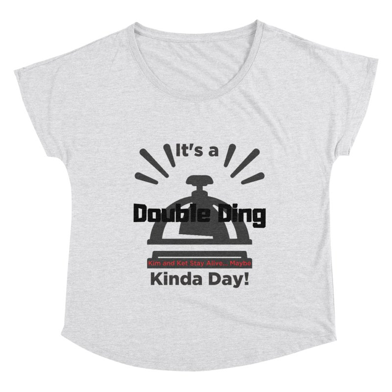 Double Ding Kinda Day Women's Dolman Scoop Neck by Kim and Ket Stay Alive... Maybe Podcast