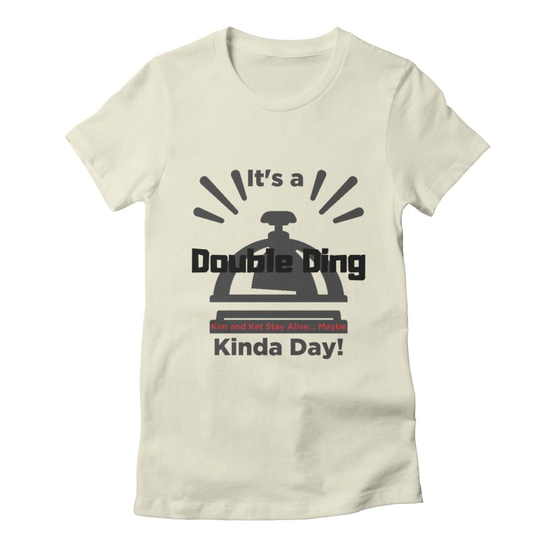 Double Ding Kinda Day Women's Fitted T-Shirt by Kim and Ket Stay Alive... Maybe Podcast