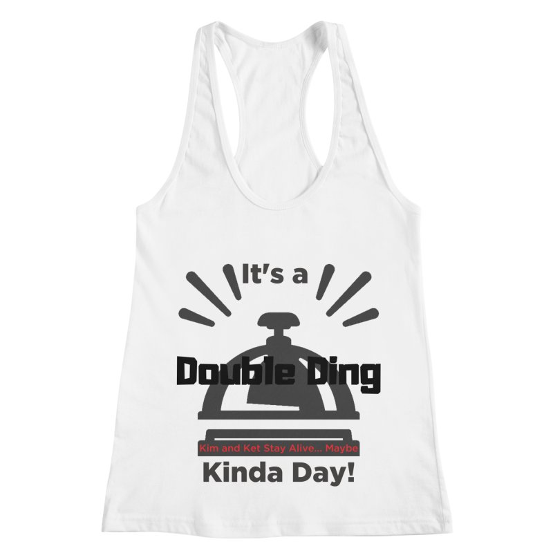 Double Ding Kinda Day Women's Racerback Tank by Kim and Ket Stay Alive... Maybe Podcast