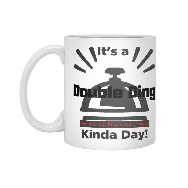 Double Ding Kinda Day Accessories Standard Mug by Kim and Ket Stay Alive... Maybe Podcast