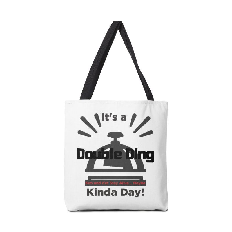 Double Ding Kinda Day Accessories Tote Bag Bag by Kim and Ket Stay Alive... Maybe Podcast