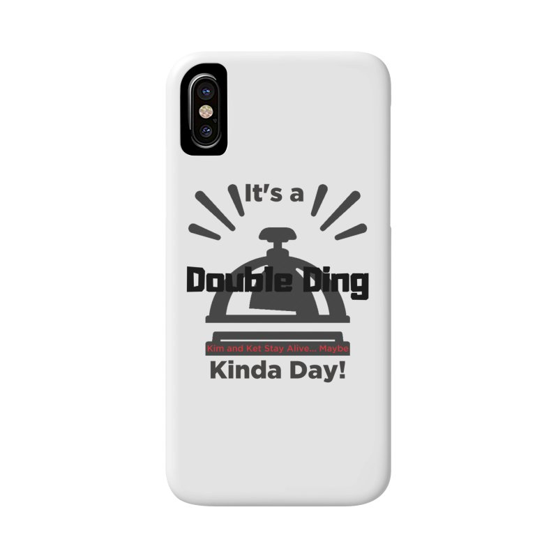 Double Ding Kinda Day Accessories Phone Case by Kim and Ket Stay Alive... Maybe Podcast