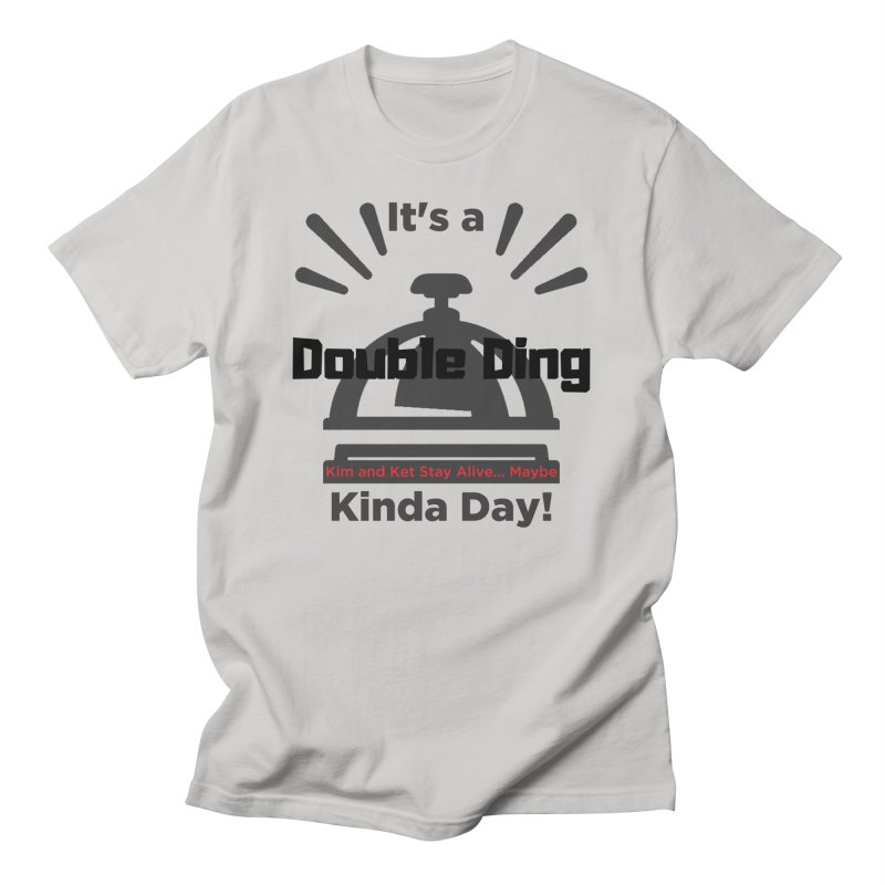 Double Ding Kinda Day Men's T-Shirt by Kim and Ket Stay Alive... Maybe Podcast