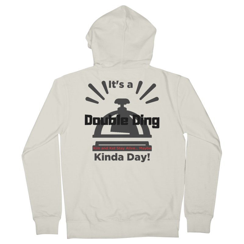 Double Ding Kinda Day Women's Zip-Up Hoody by Kim and Ket Stay Alive... Maybe Podcast