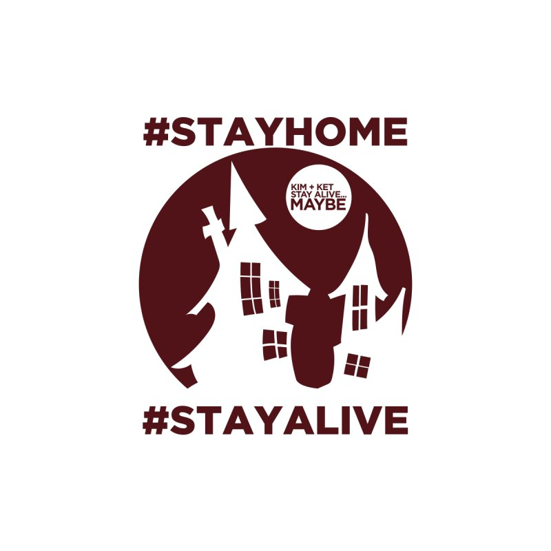 #StayHome Women's T-Shirt by Kim and Ket Stay Alive... Maybe Podcast