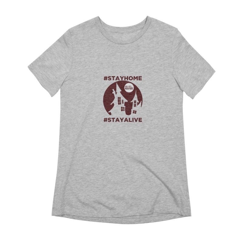 #StayHome Women's Extra Soft T-Shirt by Kim and Ket Stay Alive... Maybe Podcast