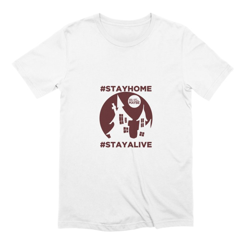 #StayHome Men's Extra Soft T-Shirt by Kim and Ket Stay Alive... Maybe Podcast