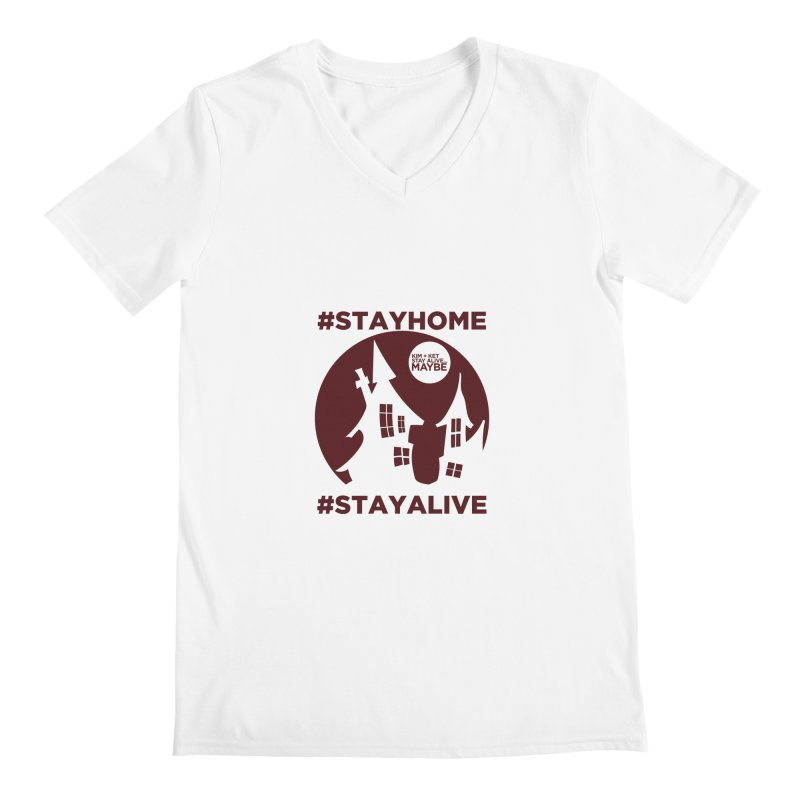 #StayHome Men's V-Neck by Kim and Ket Stay Alive... Maybe Podcast