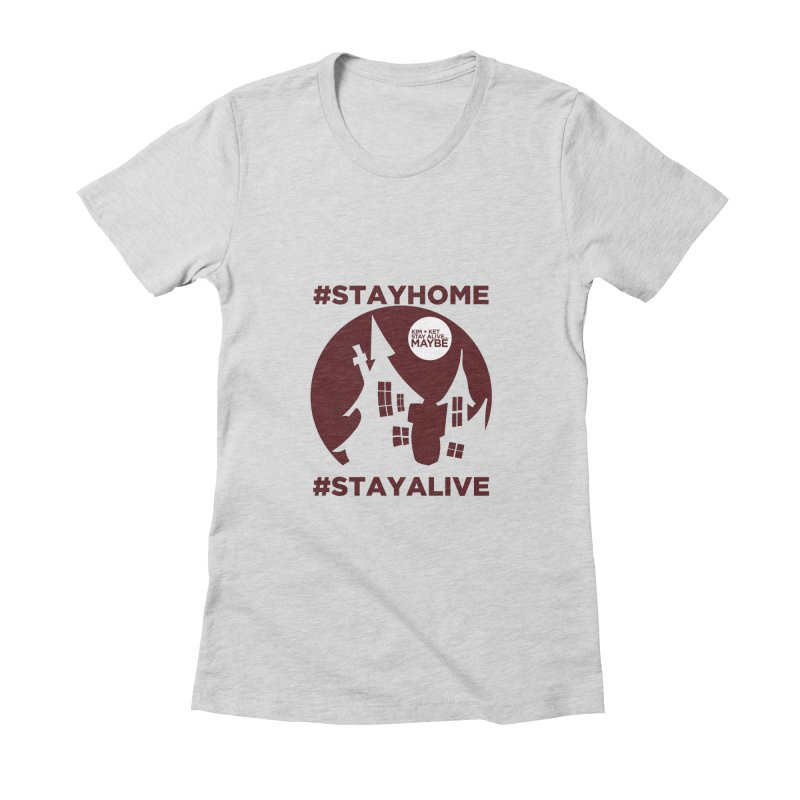 #StayHome Women's Fitted T-Shirt by Kim and Ket Stay Alive... Maybe Podcast