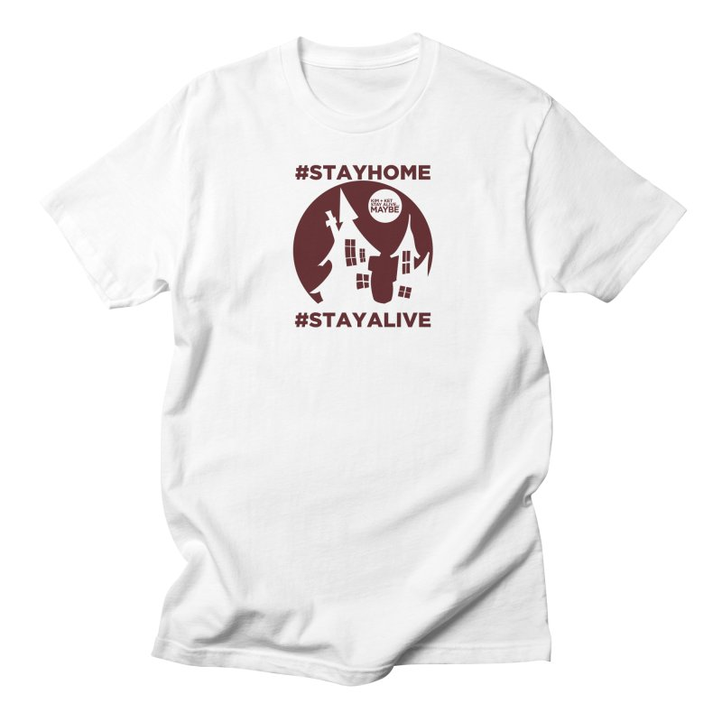 #StayHome Men's T-Shirt by Kim and Ket Stay Alive... Maybe Podcast