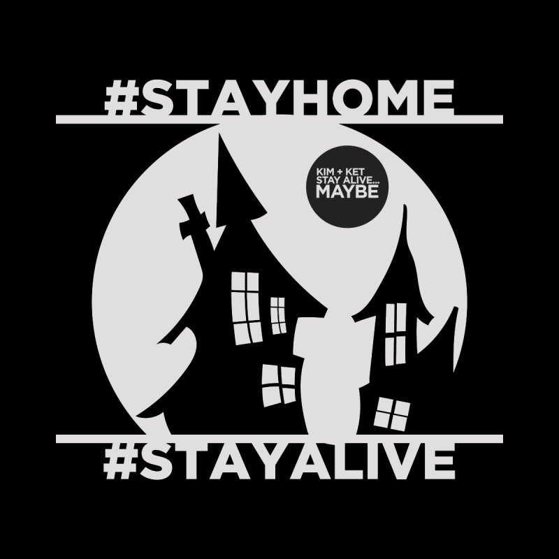 #StayHome grey Men's T-Shirt by Kim and Ket Stay Alive... Maybe Podcast