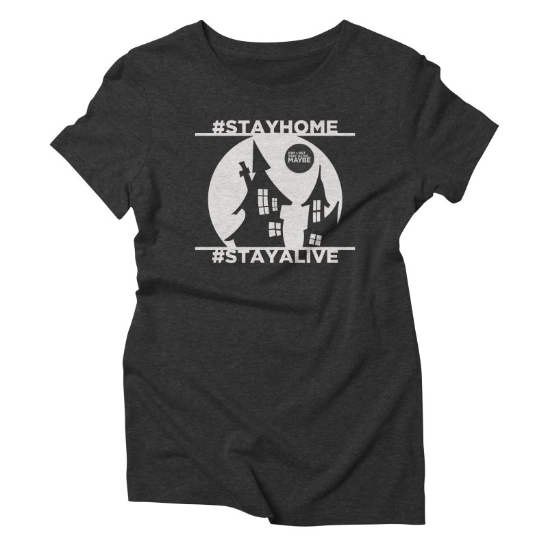 #StayHome grey Women's T-Shirt by Kim and Ket Stay Alive... Maybe Podcast