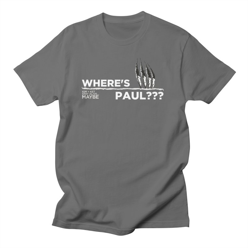 Where's Paul? with claw Men's T-Shirt by Kim and Ket Stay Alive... Maybe Podcast