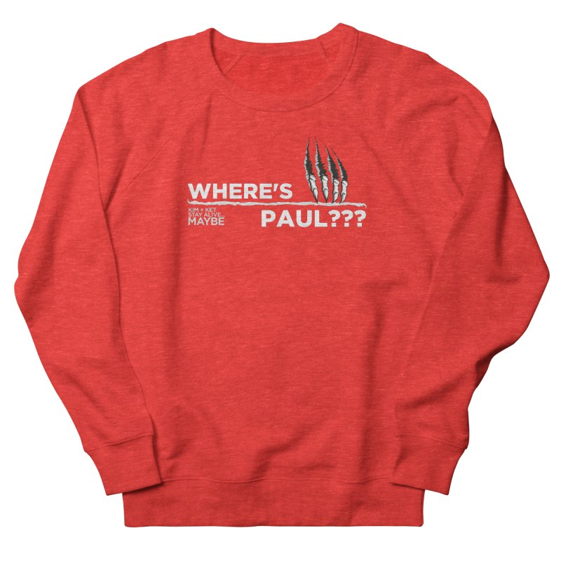 Where's Paul? with claw Men's Sweatshirt by Kim and Ket Stay Alive... Maybe Podcast