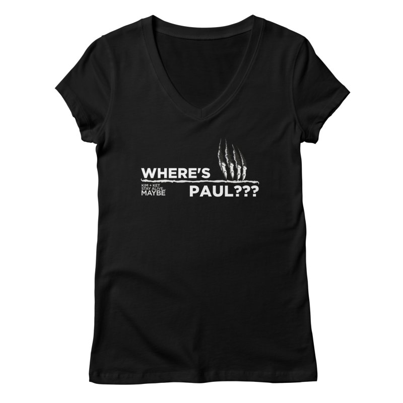 Where's Paul? with claw Women's V-Neck by Kim and Ket Stay Alive... Maybe Podcast