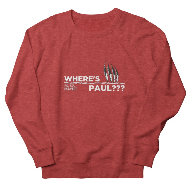Where's Paul? with claw Women's Sweatshirt by Kim and Ket Stay Alive... Maybe Podcast