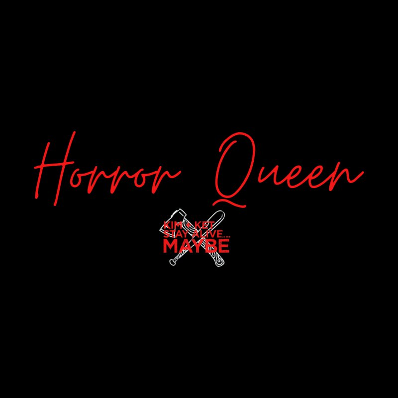 Horror Queen 2 Men's T-Shirt by Kim and Ket Stay Alive... Maybe Podcast