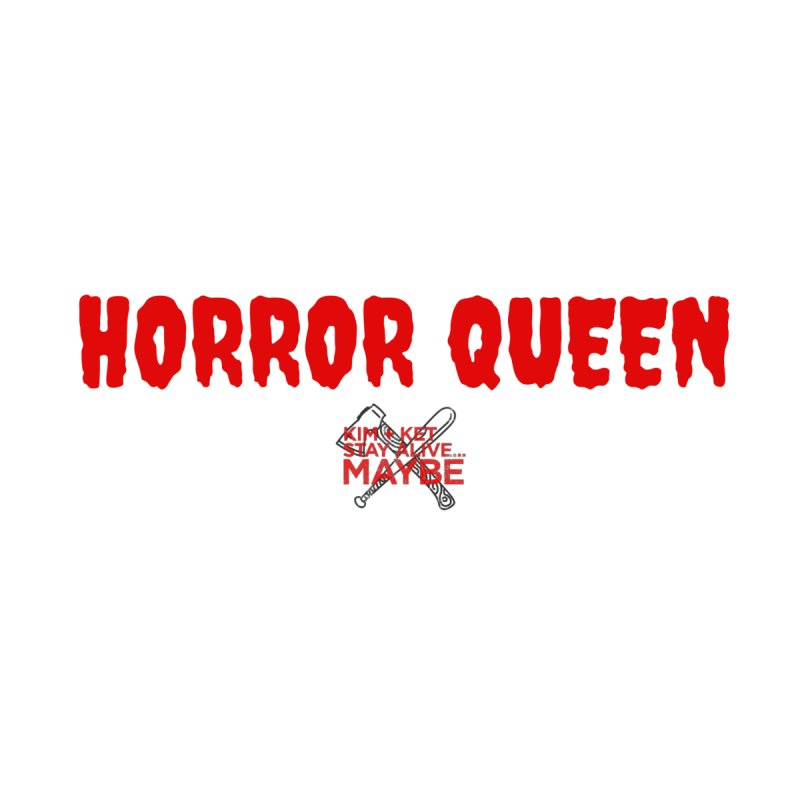 Horror Queen 3 Women's Tank by Kim and Ket Stay Alive... Maybe Podcast