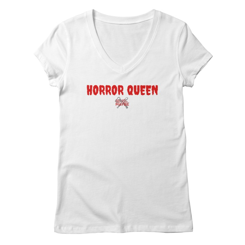 Horror Queen 3 Women's V-Neck by Kim and Ket Stay Alive... Maybe Podcast