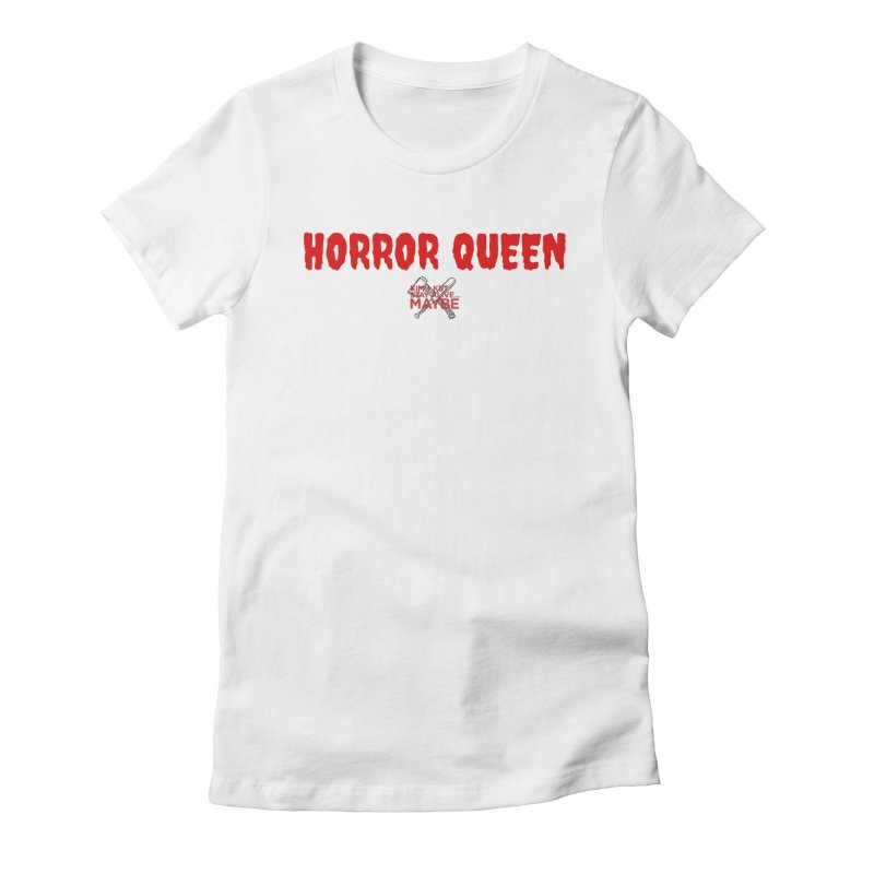 Horror Queen 3 Women's T-Shirt by Kim and Ket Stay Alive... Maybe Podcast