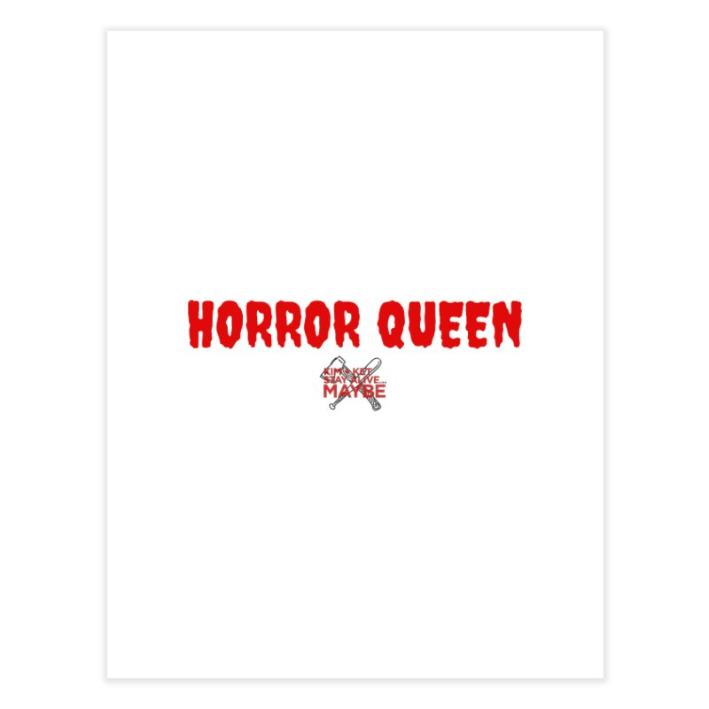 Horror Queen 3 Home Fine Art Print by Kim and Ket Stay Alive... Maybe Podcast
