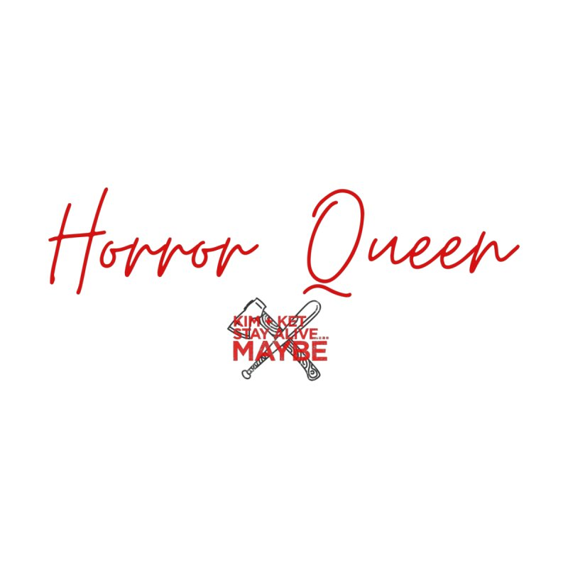 Horror Queen 4 Women's T-Shirt by Kim and Ket Stay Alive... Maybe Podcast