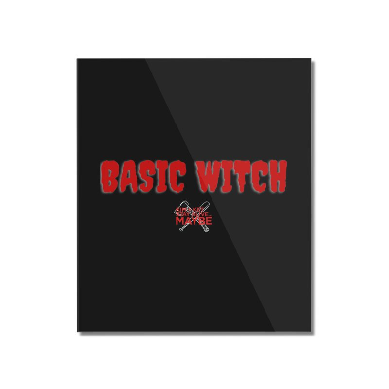 Basic Witch 1 Home Mounted Acrylic Print by Kim and Ket Stay Alive... Maybe Podcast