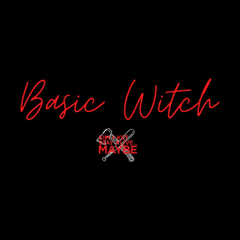 Basic Witch 2 Women's T-Shirt by Kim and Ket Stay Alive... Maybe Podcast