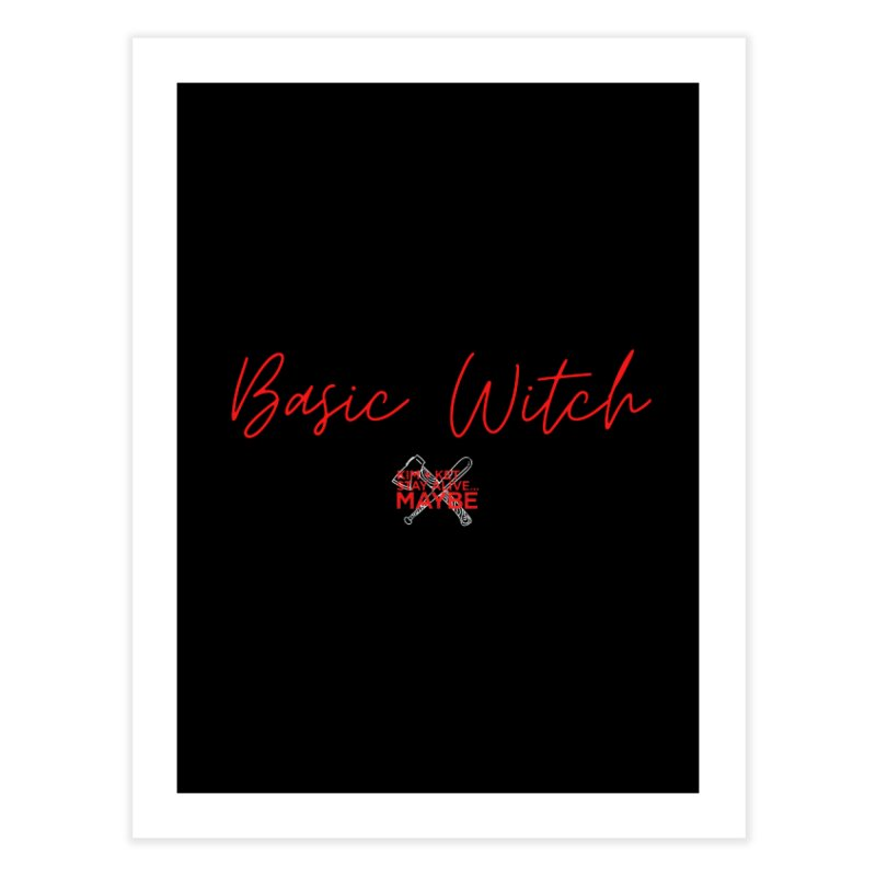 Basic Witch 2 Home Fine Art Print by Kim and Ket Stay Alive... Maybe Podcast
