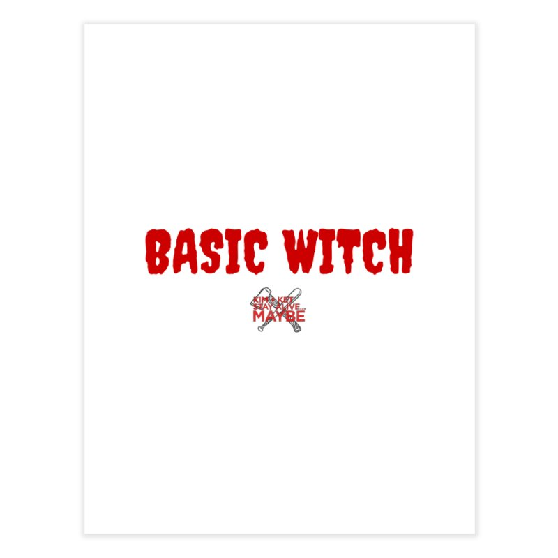 Basic Witch 3 Home Fine Art Print by Kim and Ket Stay Alive... Maybe Podcast