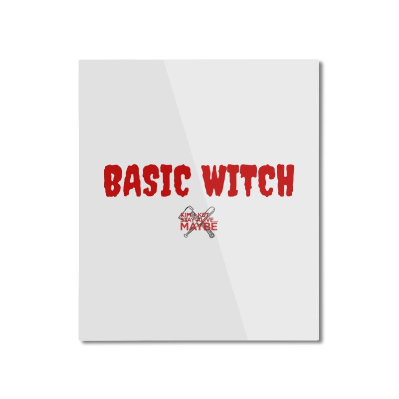 Basic Witch 3 Home Mounted Aluminum Print by Kim and Ket Stay Alive... Maybe Podcast