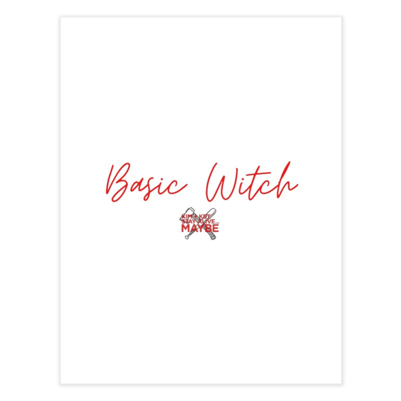 Basic Witch 4 Home Fine Art Print by Kim and Ket Stay Alive... Maybe Podcast