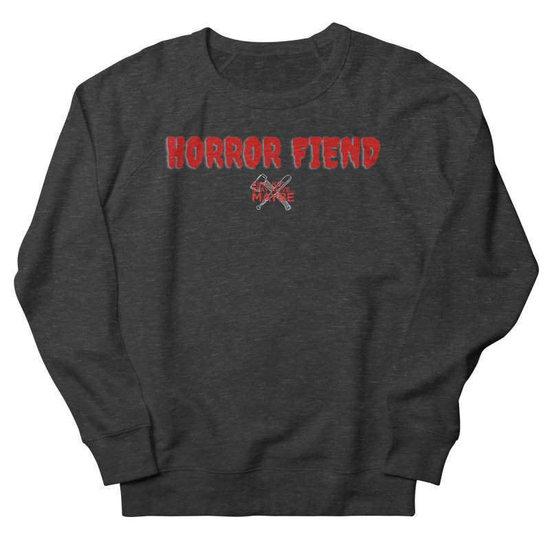 Horror Fiend 1 Women's Sweatshirt by Kim and Ket Stay Alive... Maybe Podcast