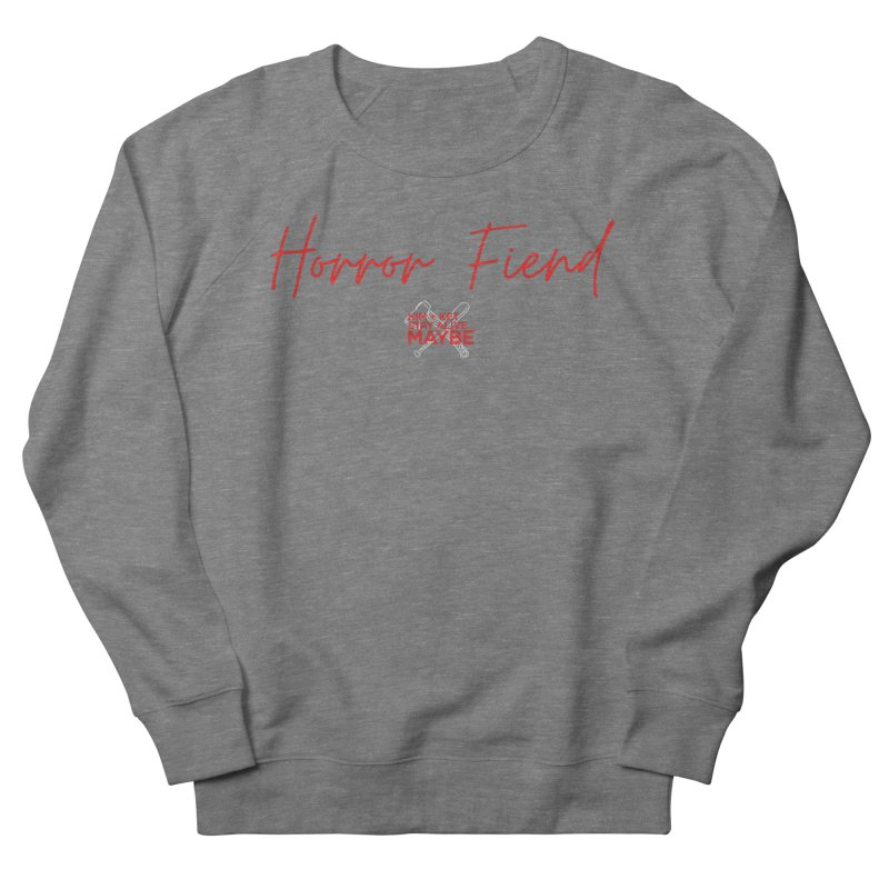 Horror Fiend 2 Women's Sweatshirt by Kim and Ket Stay Alive... Maybe Podcast